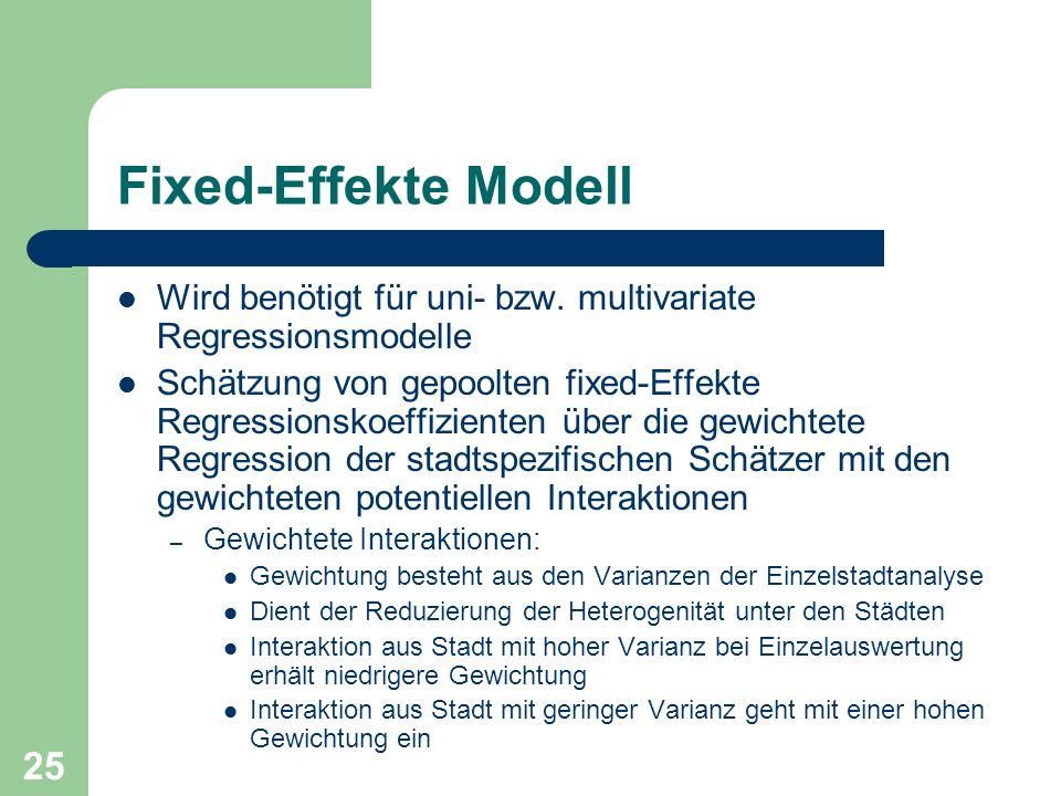 Fixed-Effekte Modell Wird benötigt für uni- bzw. multivariate Regressionsmodelle.