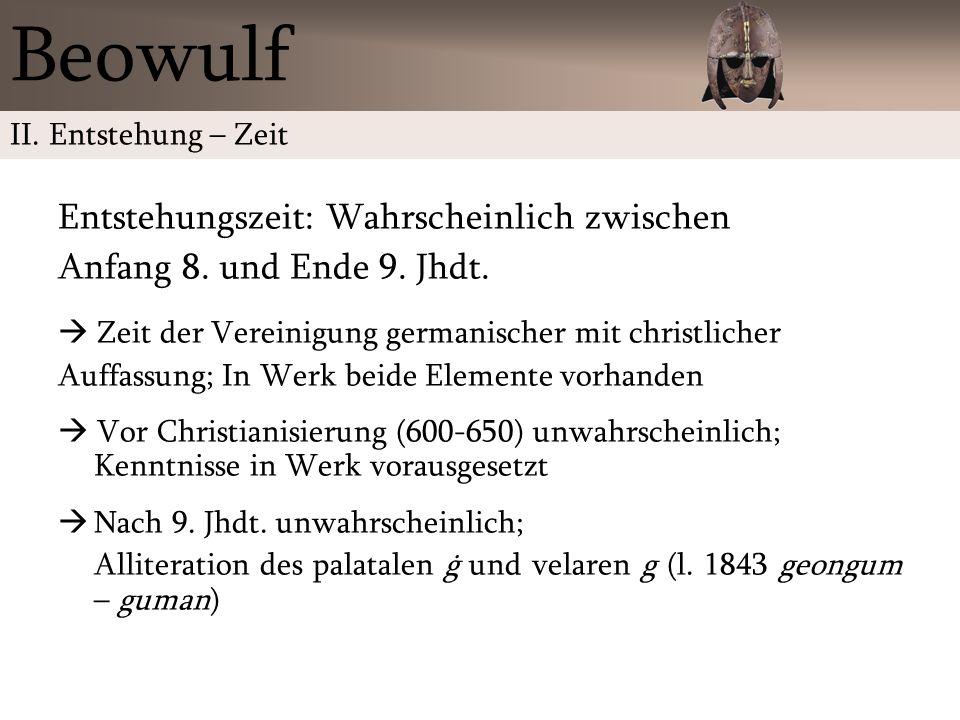 Beowulf Entstehungszeit: Wahrscheinlich zwischen