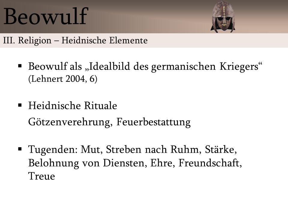 "Beowulf III. Religion – Heidnische Elemente. Beowulf als ""Idealbild des germanischen Kriegers (Lehnert 2004, 6)"