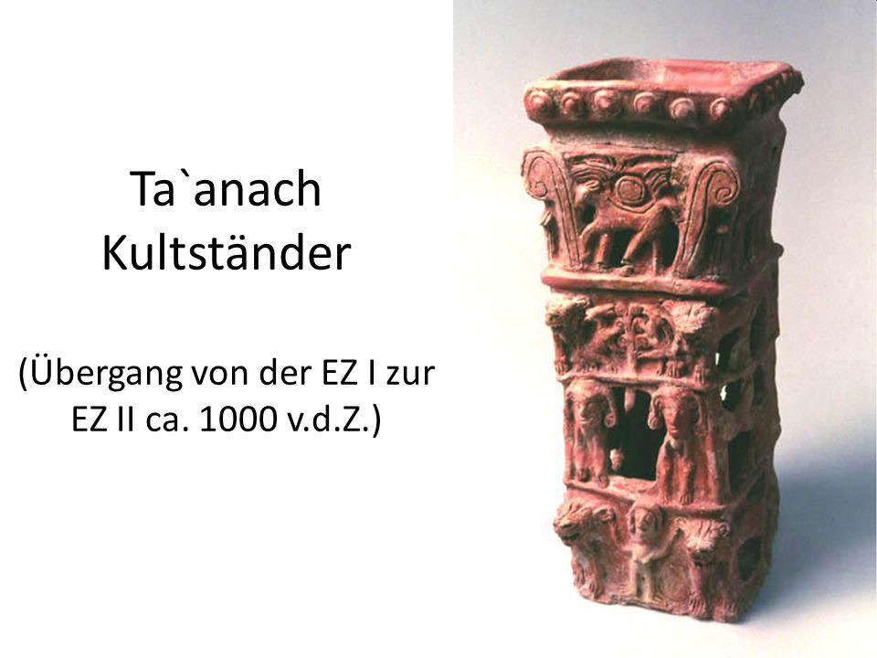 Ta`anach Kultständer (Übergang von der EZ I zur EZ II ca. 1000 v.d.Z.)