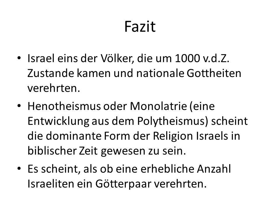 Fazit Israel eins der Völker, die um 1000 v.d.Z. Zustande kamen und nationale Gottheiten verehrten.