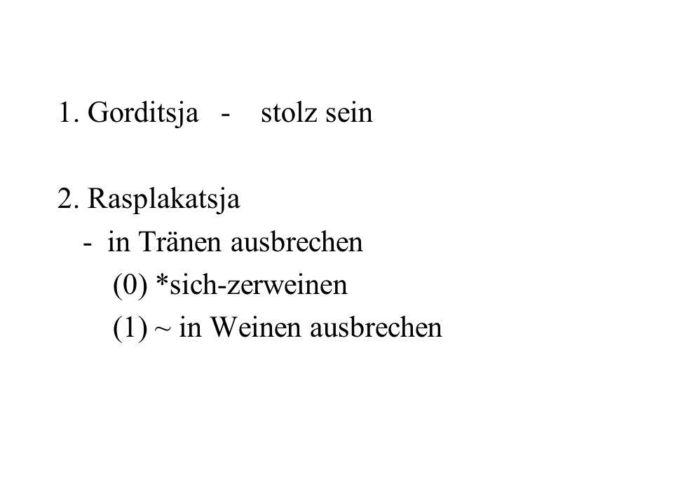 1. Gorditsja - stolz sein 2. Rasplakatsja. - in Tränen ausbrechen.