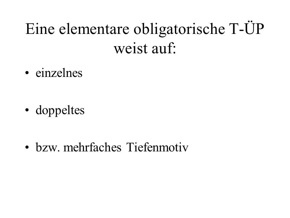 Eine elementare obligatorische T-ÜP weist auf: