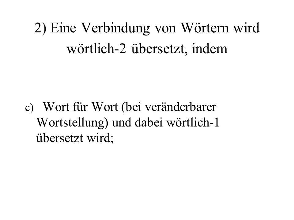 2) Eine Verbindung von Wörtern wird wörtlich-2 übersetzt, indem