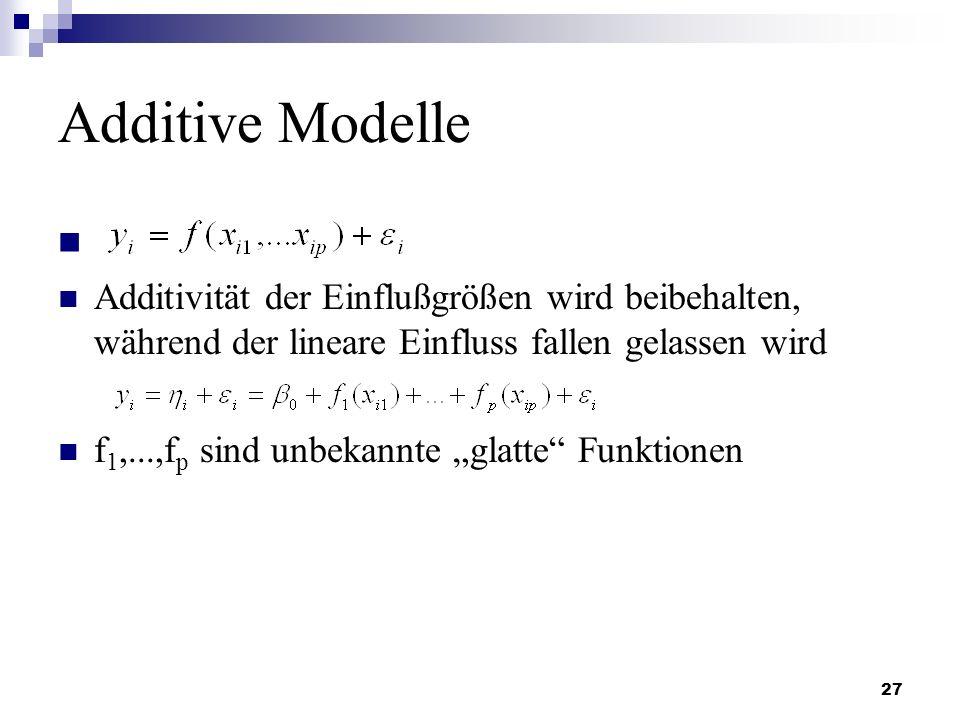 Additive Modelle Additivität der Einflußgrößen wird beibehalten, während der lineare Einfluss fallen gelassen wird.