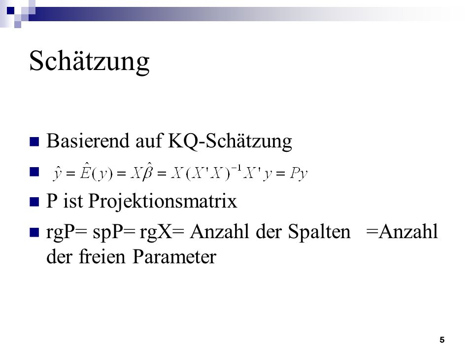 Schätzung Basierend auf KQ-Schätzung P ist Projektionsmatrix