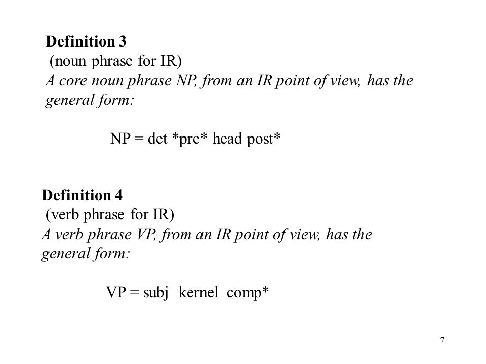 Definition 3 (noun phrase for IR) A core noun phrase NP, from an IR point of view, has the general form:
