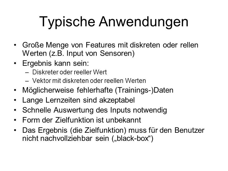 Typische Anwendungen Große Menge von Features mit diskreten oder rellen Werten (z.B. Input von Sensoren)