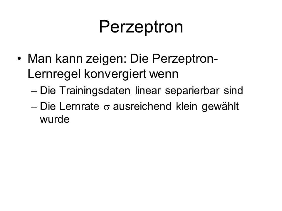 Perzeptron Man kann zeigen: Die Perzeptron-Lernregel konvergiert wenn