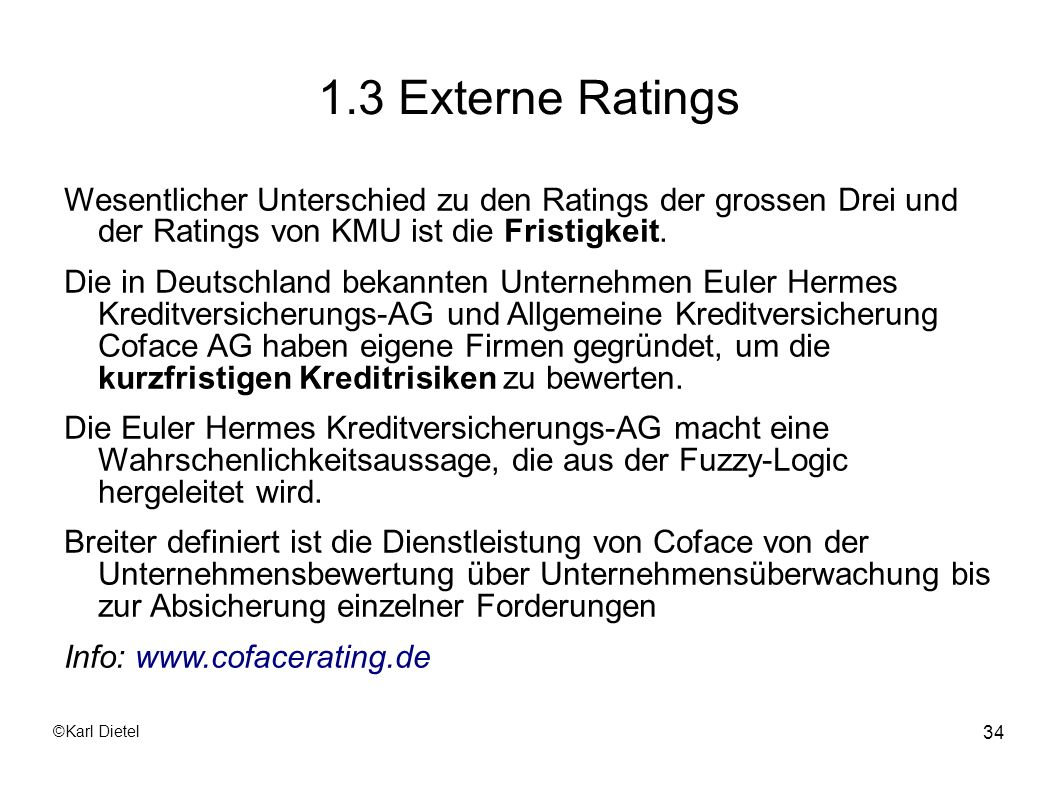 1.3 Externe Ratings Wesentlicher Unterschied zu den Ratings der grossen Drei und der Ratings von KMU ist die Fristigkeit.