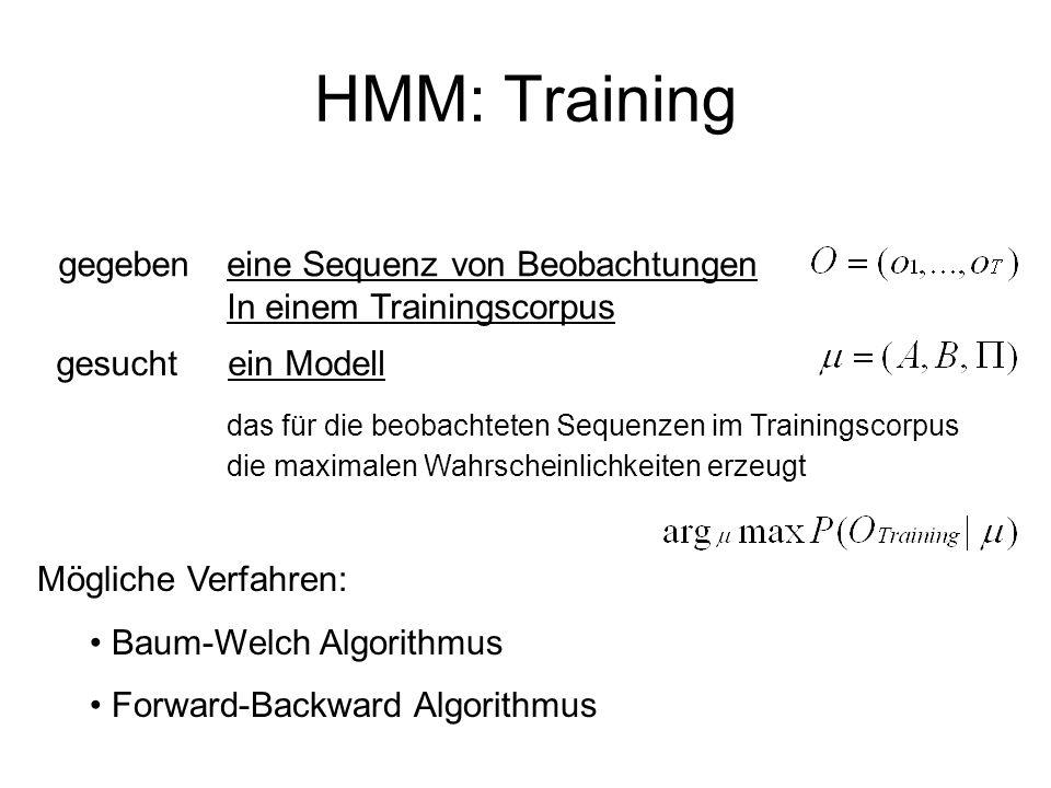 HMM: Training gegeben. eine Sequenz von Beobachtungen In einem Trainingscorpus. gesucht. ein Modell.