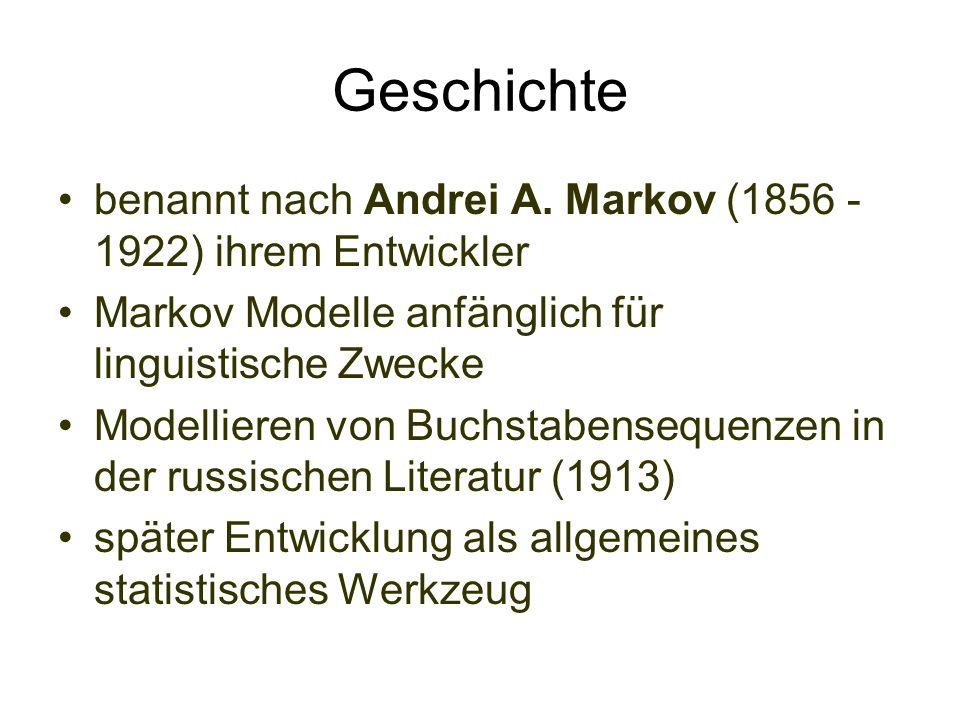 Geschichtebenannt nach Andrei A. Markov (1856 - 1922) ihrem Entwickler. Markov Modelle anfänglich für linguistische Zwecke.