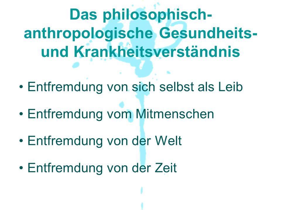 Das philosophisch-anthropologische Gesundheits- und Krankheitsverständnis