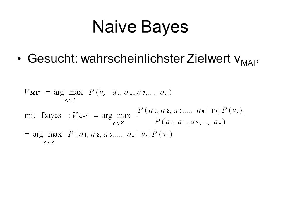 Naive Bayes Gesucht: wahrscheinlichster Zielwert vMAP