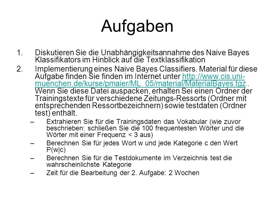Aufgaben Diskutieren Sie die Unabhängigkeitsannahme des Naive Bayes Klassifikators im Hinblick auf die Textklassifikation.