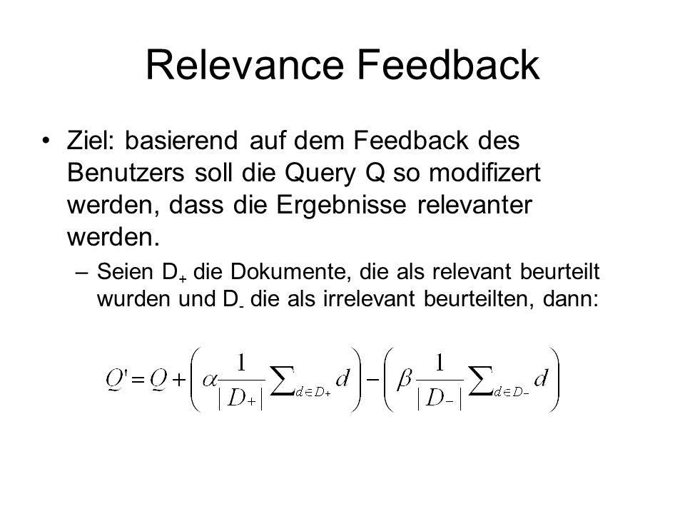 Relevance Feedback Ziel: basierend auf dem Feedback des Benutzers soll die Query Q so modifizert werden, dass die Ergebnisse relevanter werden.