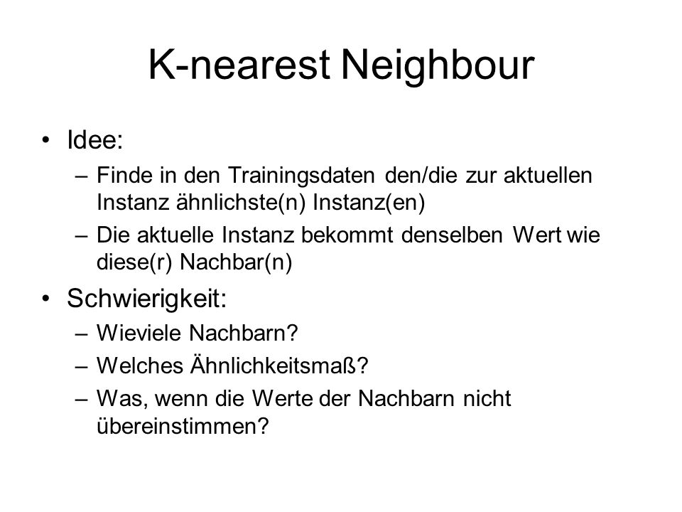 K-nearest Neighbour Idee: Schwierigkeit: