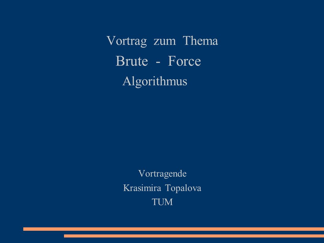 Vortrag zum Thema Brute - Force Algorithmus Vortragende