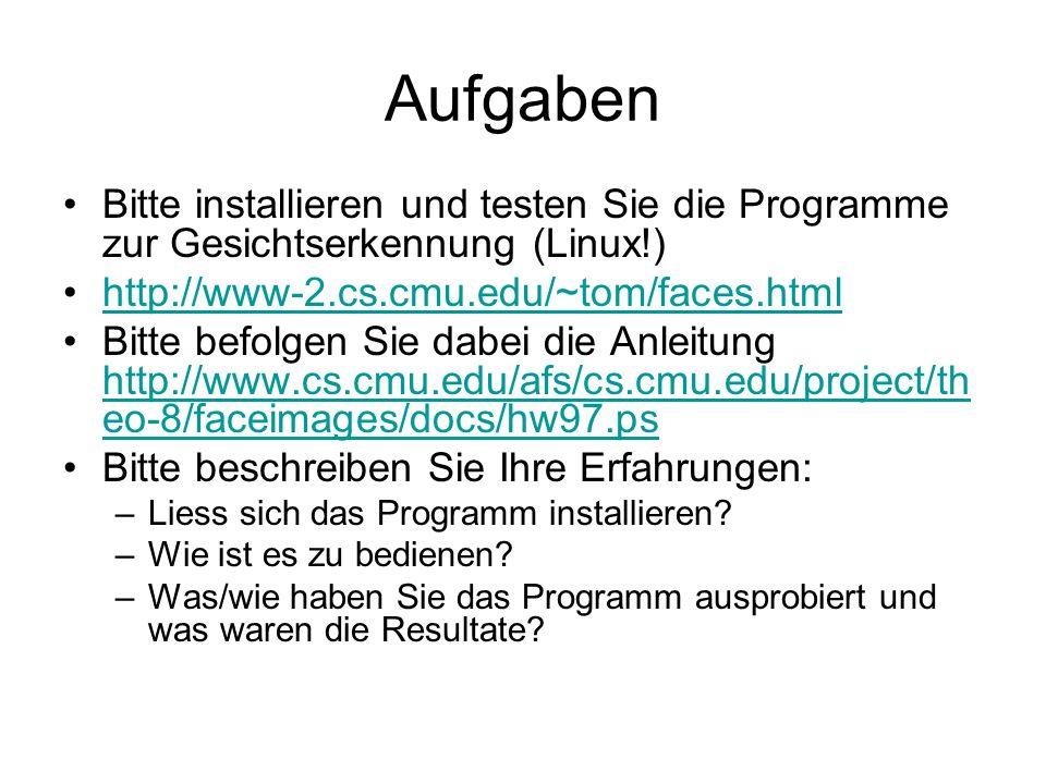 Aufgaben Bitte installieren und testen Sie die Programme zur Gesichtserkennung (Linux!) http://www-2.cs.cmu.edu/~tom/faces.html.