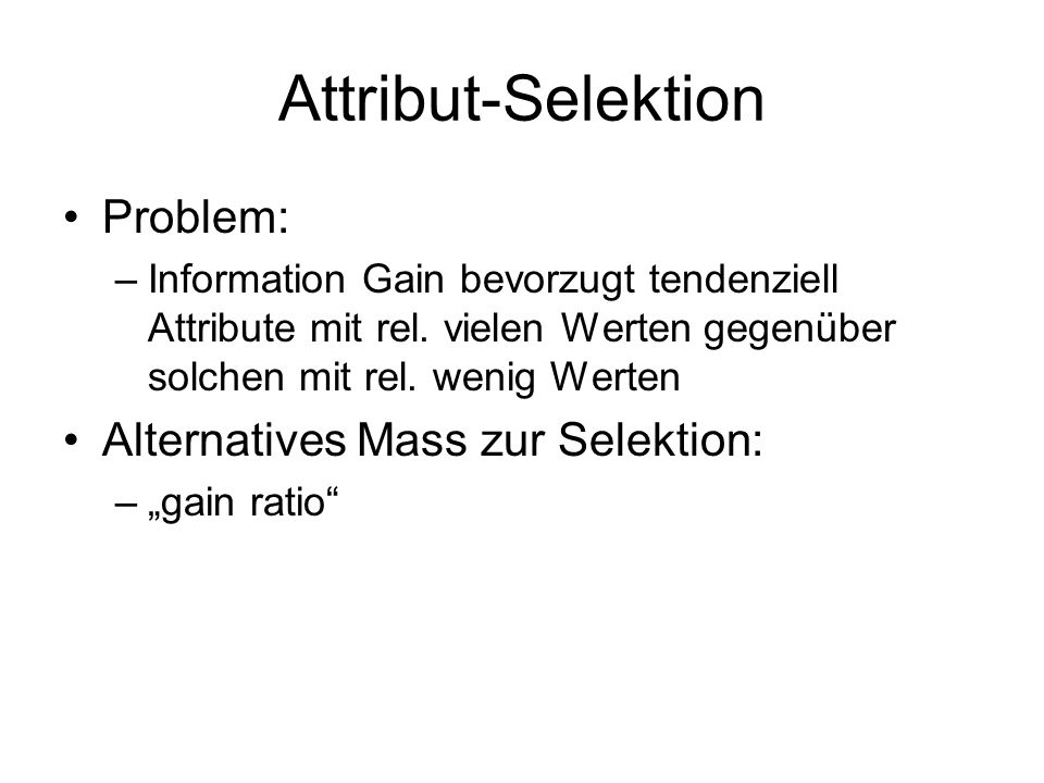 Attribut-Selektion Problem: Alternatives Mass zur Selektion: