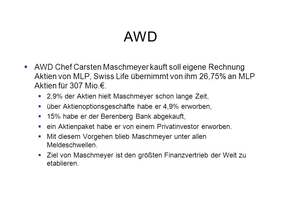 AWD AWD Chef Carsten Maschmeyer kauft soll eigene Rechnung Aktien von MLP, Swiss Life übernimmt von ihm 26,75% an MLP Aktien für 307 Mio.€.