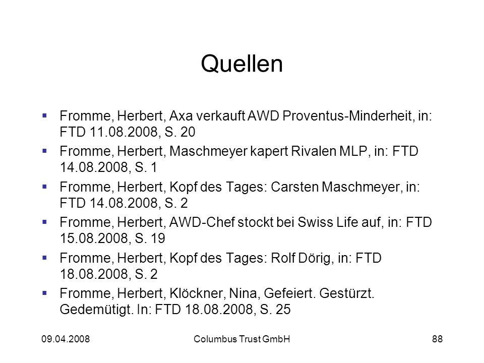 Quellen Fromme, Herbert, Axa verkauft AWD Proventus-Minderheit, in: FTD 11.08.2008, S. 20.