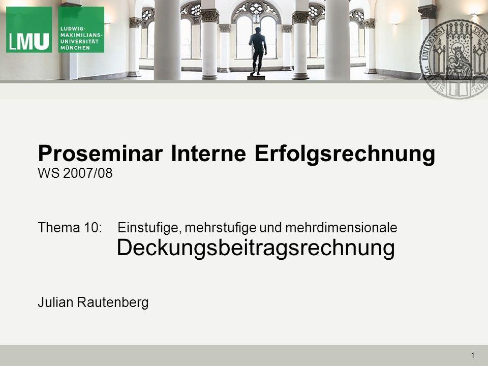 Proseminar Interne Erfolgsrechnung WS 2007/08 Thema 10: Einstufige, mehrstufige und mehrdimensionale Deckungsbeitragsrechnung Julian Rautenberg