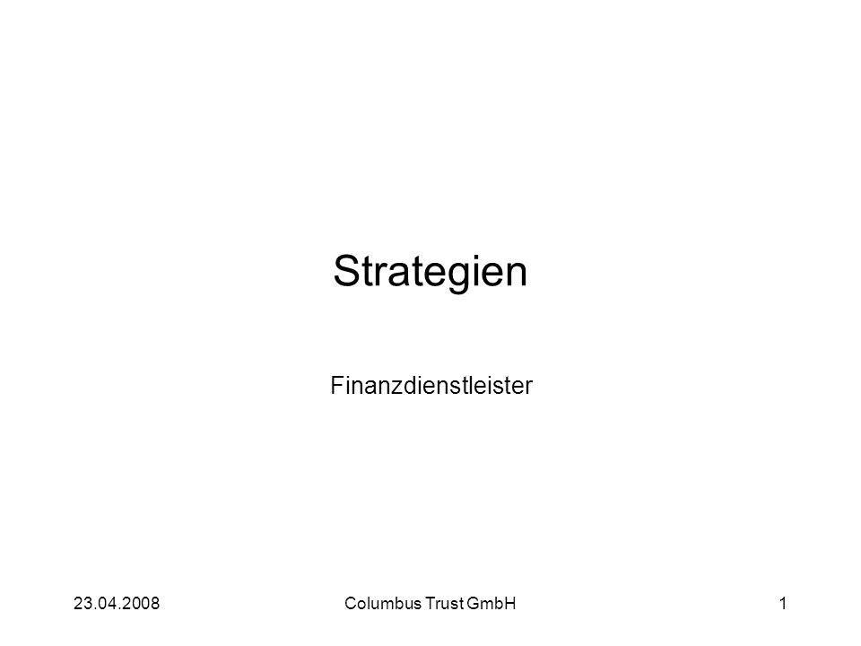 Strategien Finanzdienstleister 23.04.2008 Columbus Trust GmbH