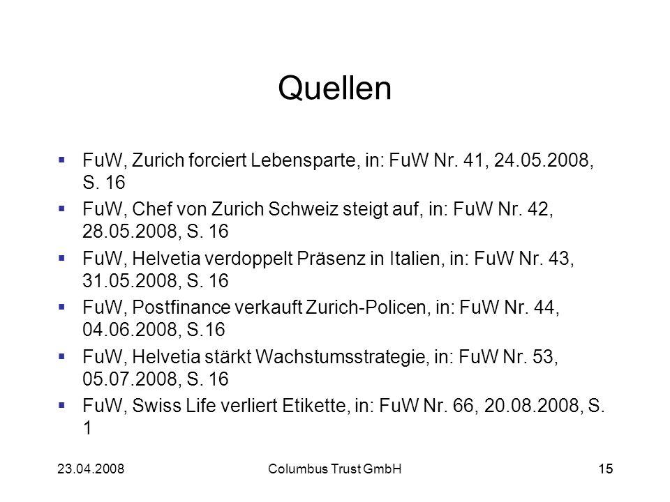 Quellen FuW, Zurich forciert Lebensparte, in: FuW Nr. 41, 24.05.2008, S. 16.