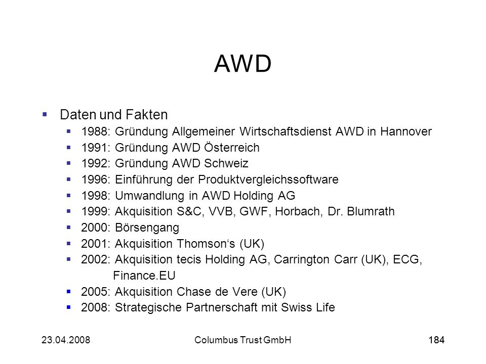 AWD Daten und Fakten. 1988: Gründung Allgemeiner Wirtschaftsdienst AWD in Hannover. 1991: Gründung AWD Österreich.