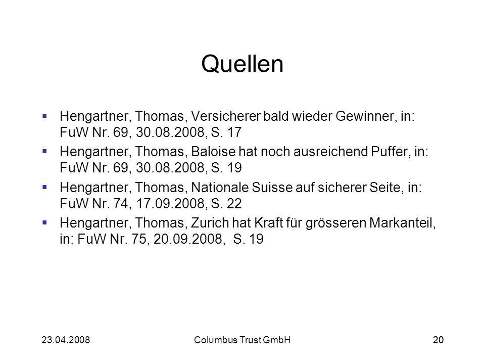 Quellen Hengartner, Thomas, Versicherer bald wieder Gewinner, in: FuW Nr. 69, 30.08.2008, S. 17.