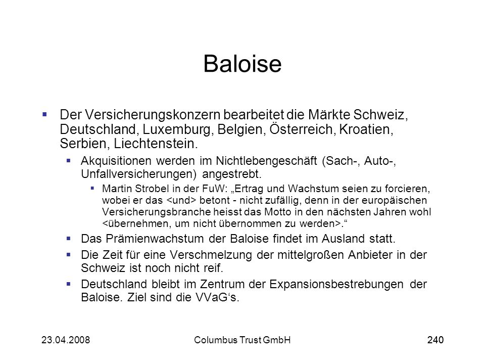 BaloiseDer Versicherungskonzern bearbeitet die Märkte Schweiz, Deutschland, Luxemburg, Belgien, Österreich, Kroatien, Serbien, Liechtenstein.