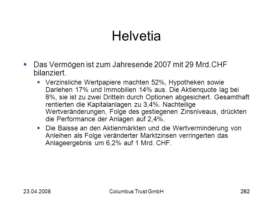 Helvetia Das Vermögen ist zum Jahresende 2007 mit 29 Mrd.CHF bilanziert.
