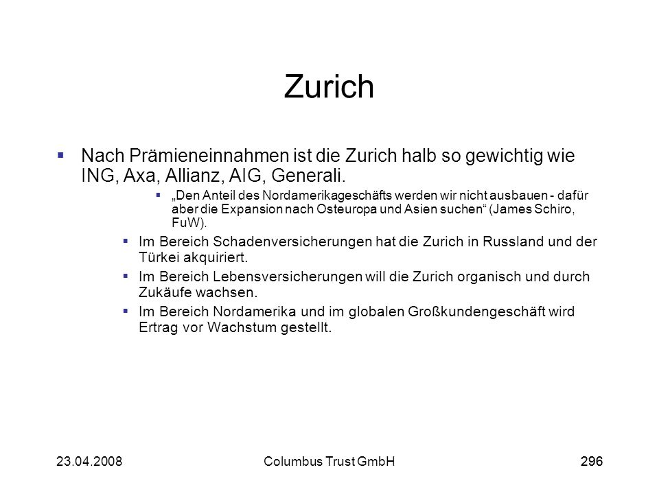 ZurichNach Prämieneinnahmen ist die Zurich halb so gewichtig wie ING, Axa, Allianz, AIG, Generali.