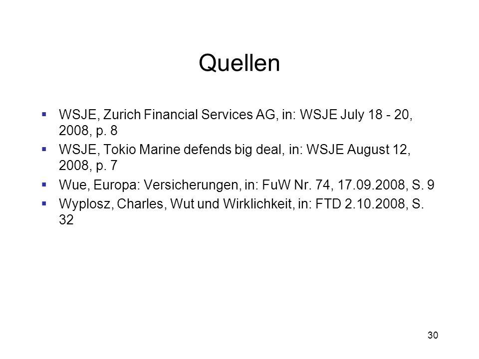 QuellenWSJE, Zurich Financial Services AG, in: WSJE July 18 - 20, 2008, p. 8. WSJE, Tokio Marine defends big deal, in: WSJE August 12, 2008, p. 7.