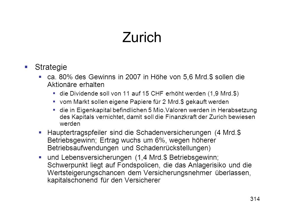 Zurich Strategie. ca. 80% des Gewinns in 2007 in Höhe von 5,6 Mrd.$ sollen die Aktionäre erhalten.