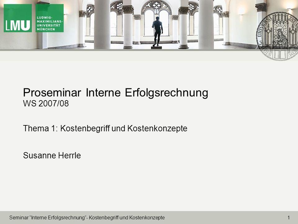 Proseminar Interne Erfolgsrechnung WS 2007/08 Thema 1: Kostenbegriff und Kostenkonzepte Susanne Herrle