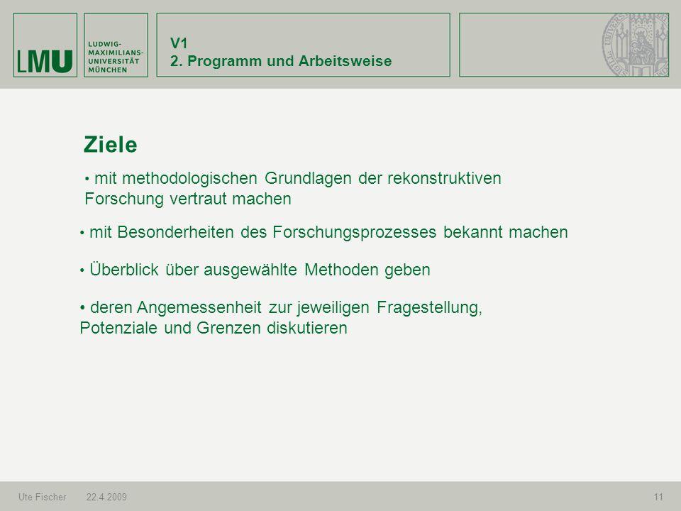 V1 2. Programm und Arbeitsweise. Ziele. mit methodologischen Grundlagen der rekonstruktiven Forschung vertraut machen.