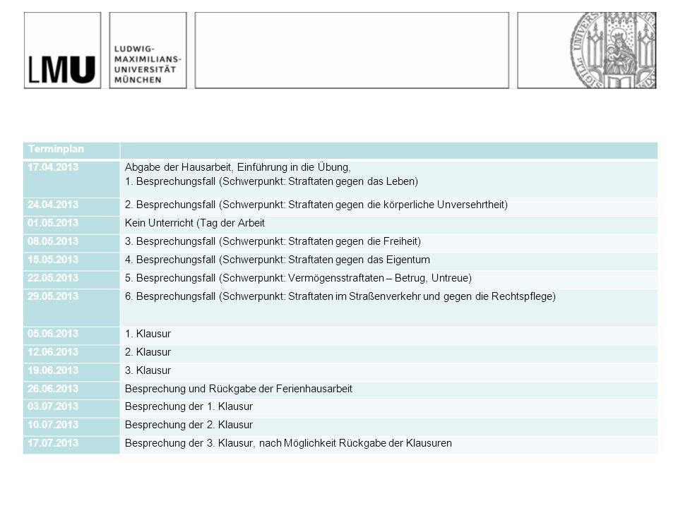 Terminplan 17.04.2013. Abgabe der Hausarbeit, Einführung in die Übung, 1. Besprechungsfall (Schwerpunkt: Straftaten gegen das Leben)