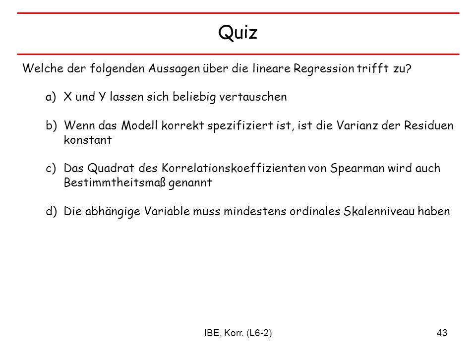 Quiz Welche der folgenden Aussagen über die lineare Regression trifft zu X und Y lassen sich beliebig vertauschen.