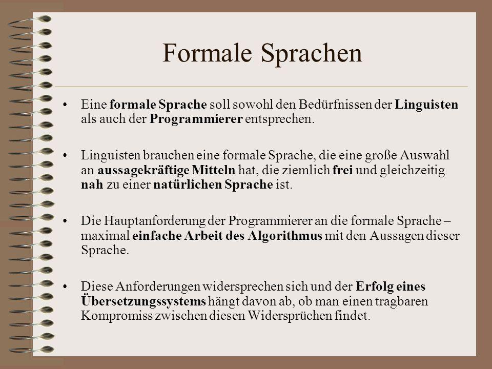 Formale Sprachen Eine formale Sprache soll sowohl den Bedürfnissen der Linguisten als auch der Programmierer entsprechen.