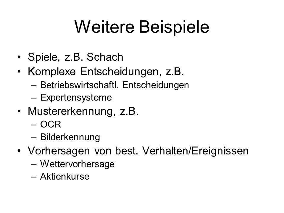 Weitere Beispiele Spiele, z.B. Schach Komplexe Entscheidungen, z.B.