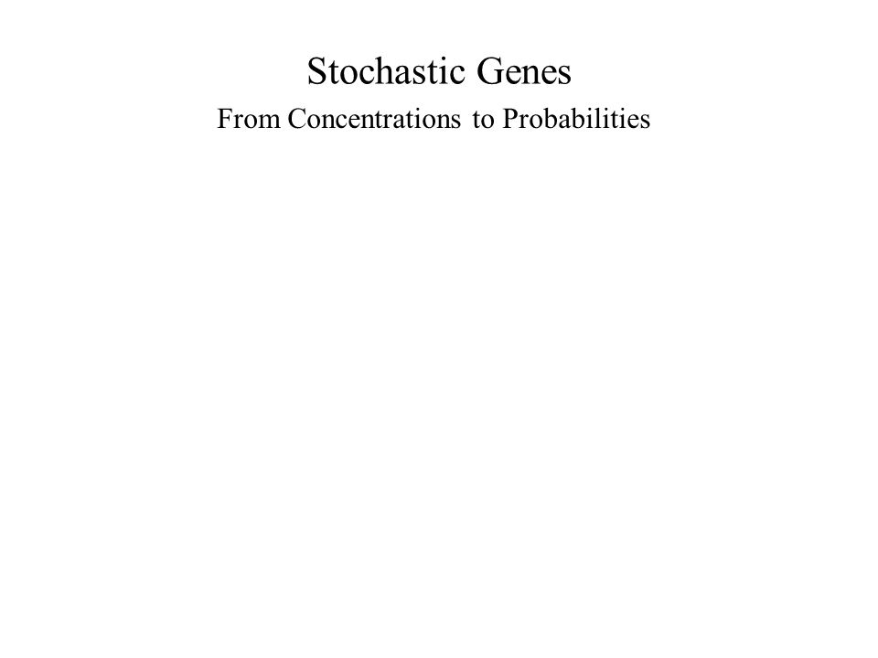 Stochastic Genes From Concentrations to Probabilities