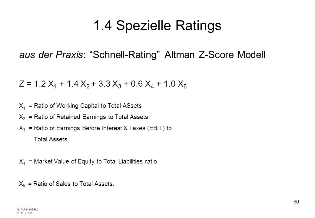 1.4 Spezielle Ratingsaus der Praxis: Schnell-Rating Altman Z-Score Modell. Z = 1.2 X1 + 1.4 X2 + 3.3 X3 + 0.6 X4 + 1.0 X5.