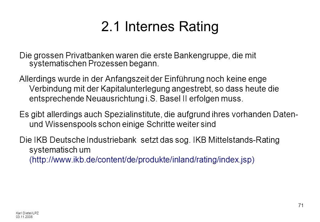 2.1 Internes RatingDie grossen Privatbanken waren die erste Bankengruppe, die mit systematischen Prozessen begann.