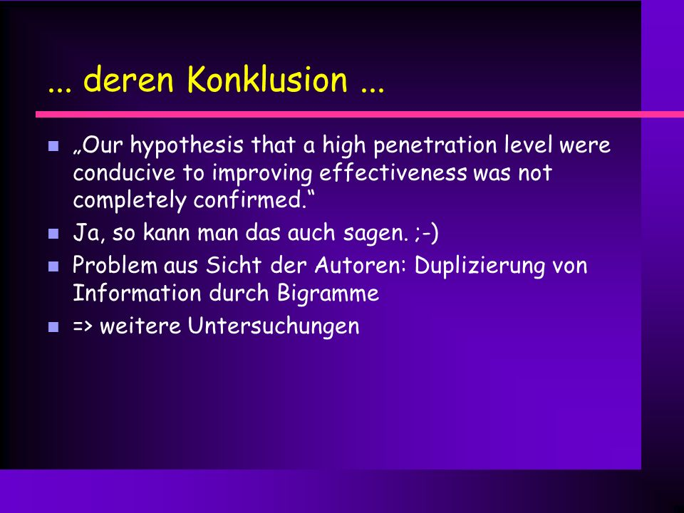 "... deren Konklusion ... ""Our hypothesis that a high penetration level were conducive to improving effectiveness was not completely confirmed."