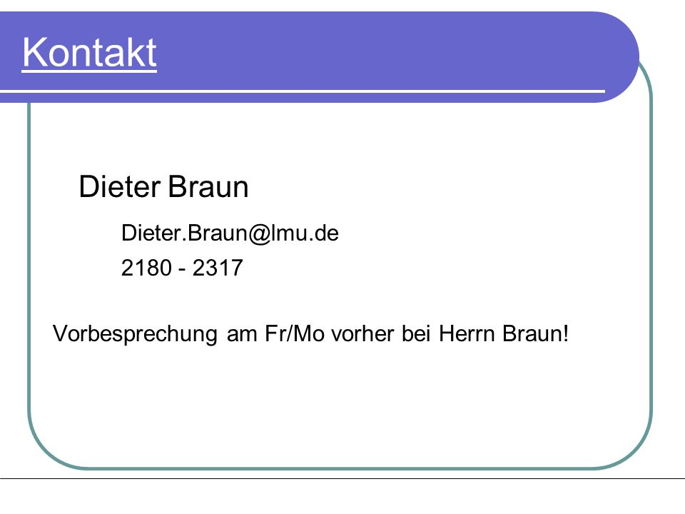 Kontakt Dieter Braun Dieter.Braun@lmu.de 2180 - 2317