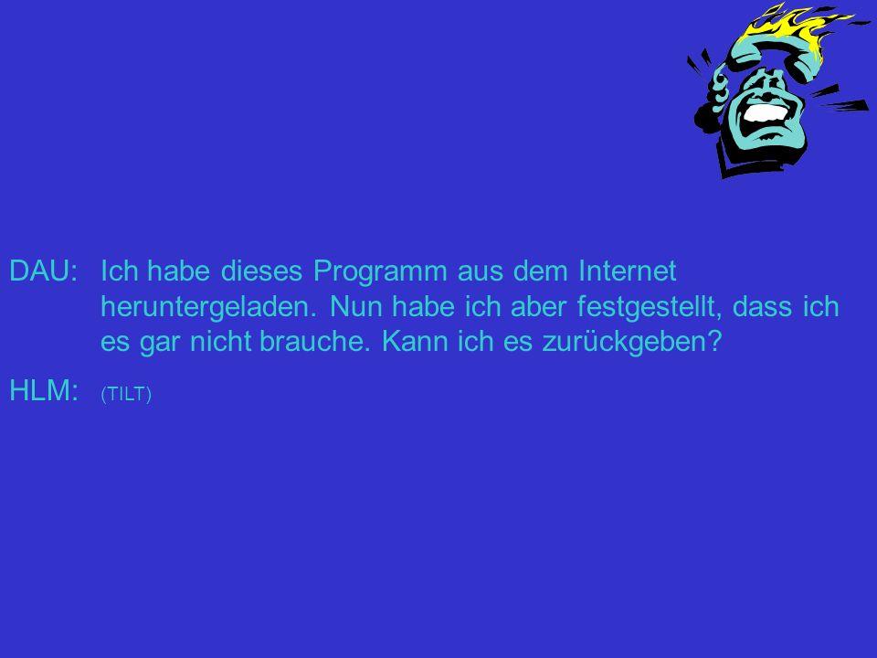 DAU:. Ich habe dieses Programm aus dem Internet heruntergeladen