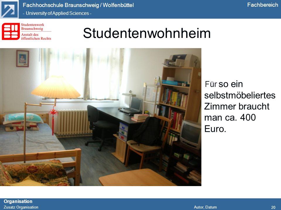 Studentenwohnheim Für so ein selbstmöbeliertes Zimmer braucht man ca. 400 Euro.
