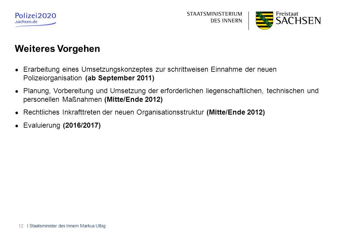 Weiteres Vorgehen Erarbeitung eines Umsetzungskonzeptes zur schrittweisen Einnahme der neuen Polizeiorganisation (ab September 2011)